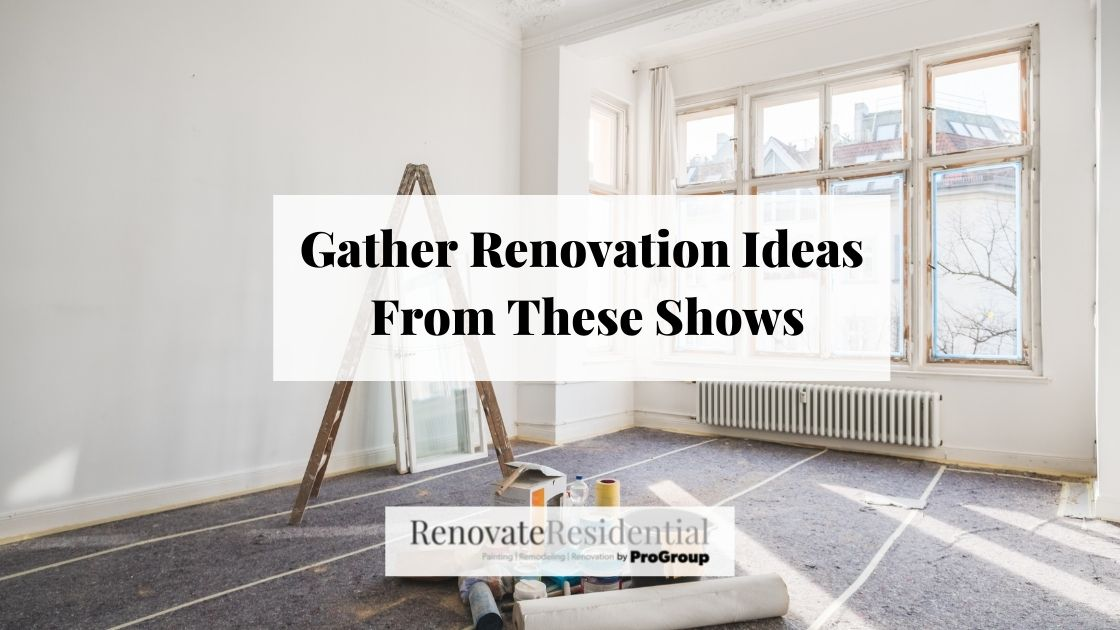 Gather Renovation Ideas From These Shows