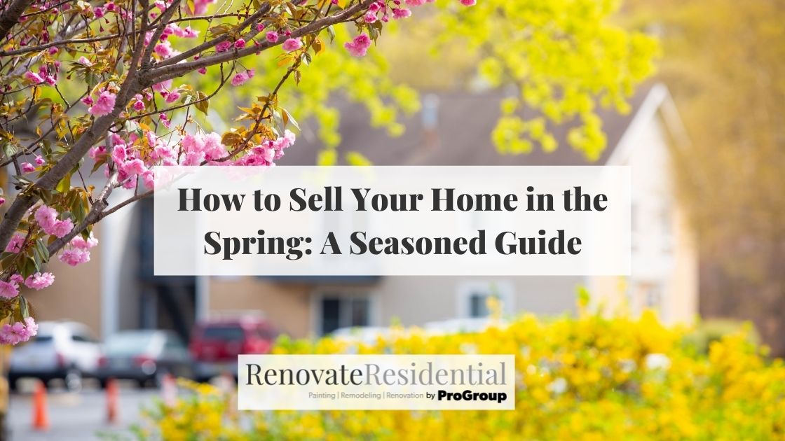 How to Sell Your Home in the Spring: A Seasoned Guide
