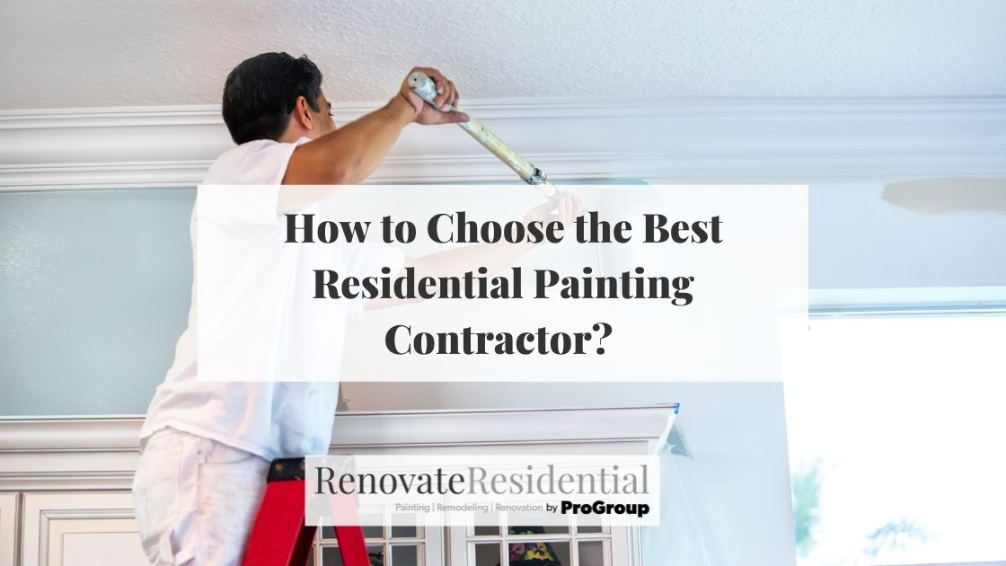 How To Choose The Best Residential Painting Contractor?