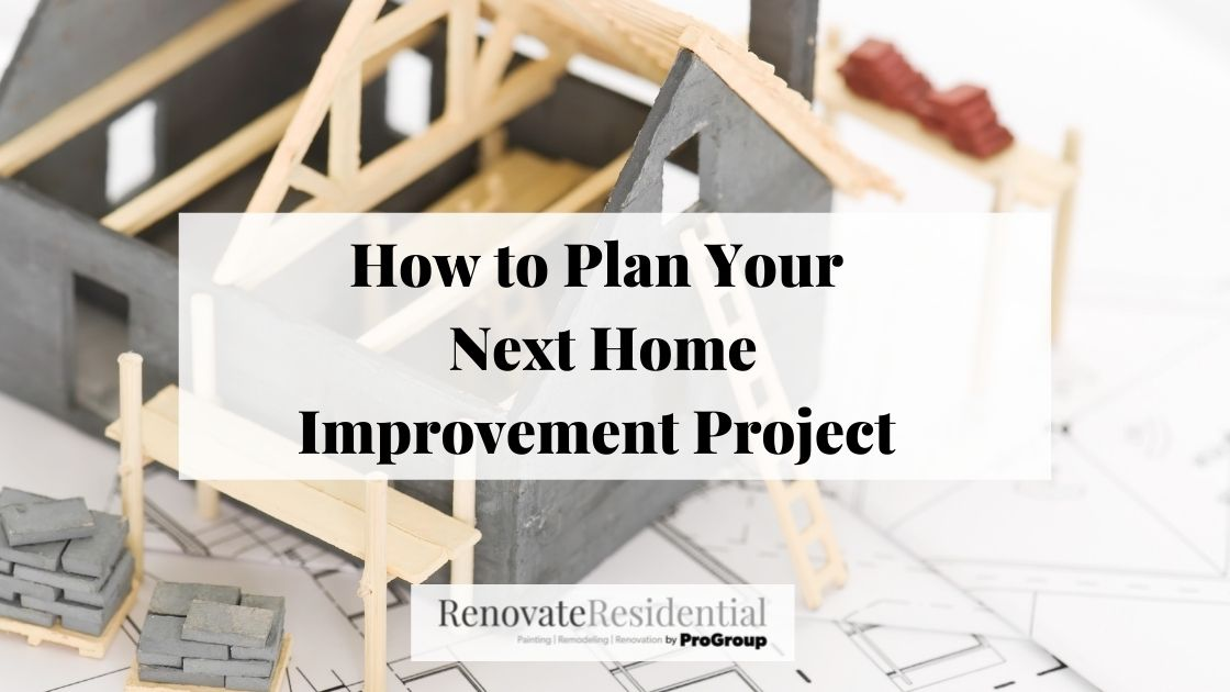 How To Plan Your Next Home Improvement Project