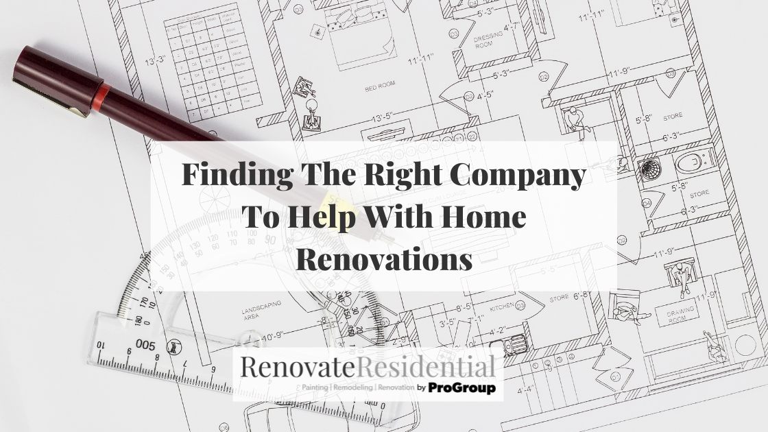 Finding The Right Company To Help With Home Renovations