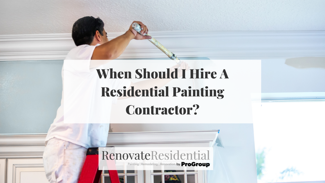When Should I Hire A Residential Painting Contractor?