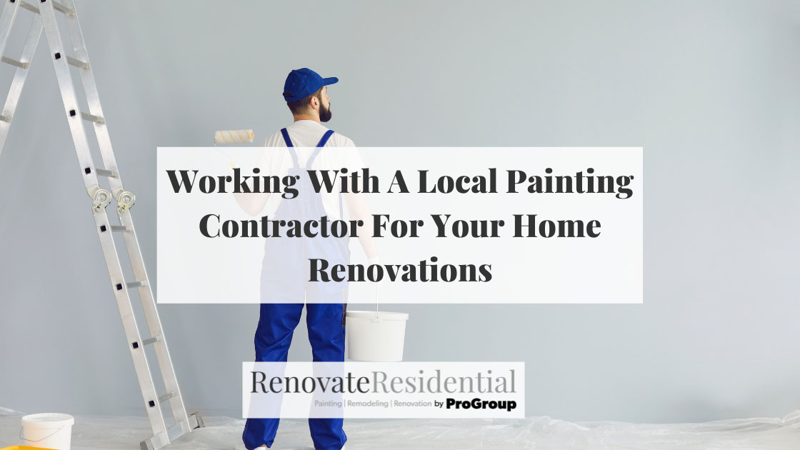 Working With A Local Painting Contractor For Your Home Renovations