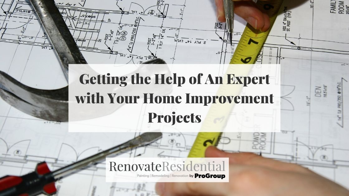 Getting the Help of An Expert with Your Home Improvement Projects