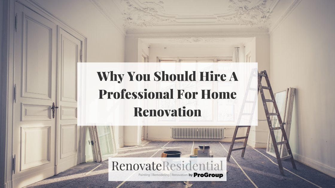 Why You Should Hire A Professional For Home Renovation