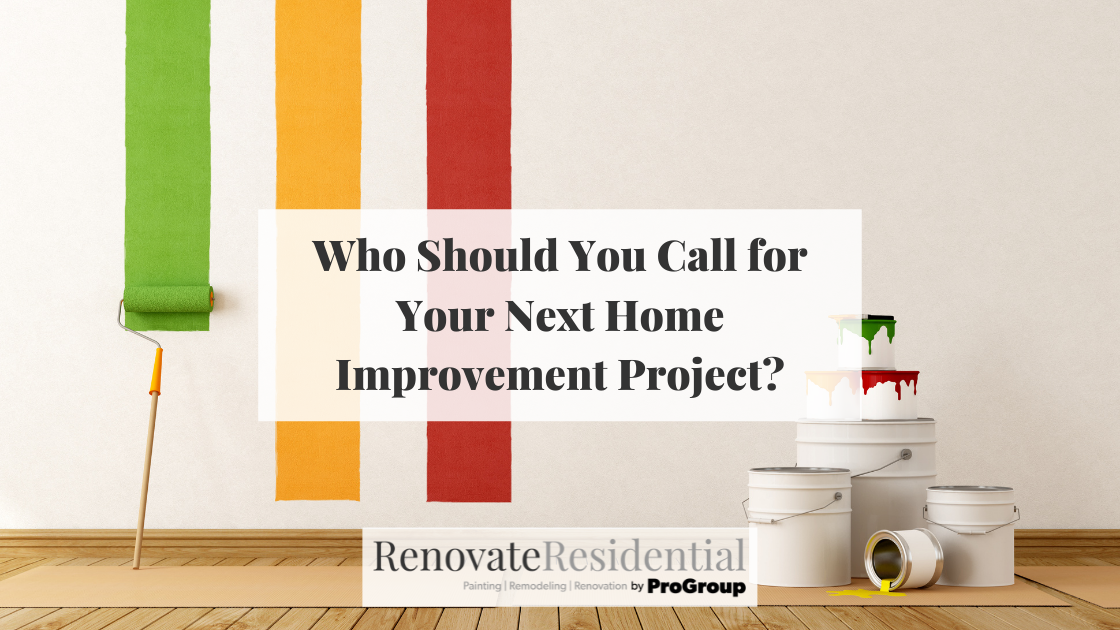 Who Should You Call for Your Next Home Improvement Project?