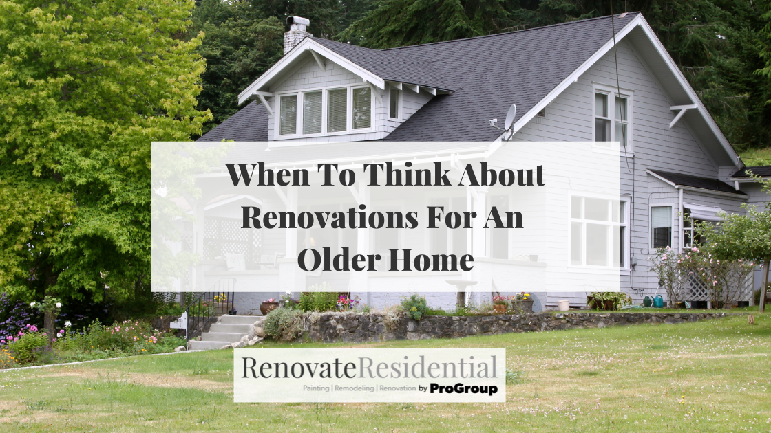 When To Think About Renovations For An Older Home