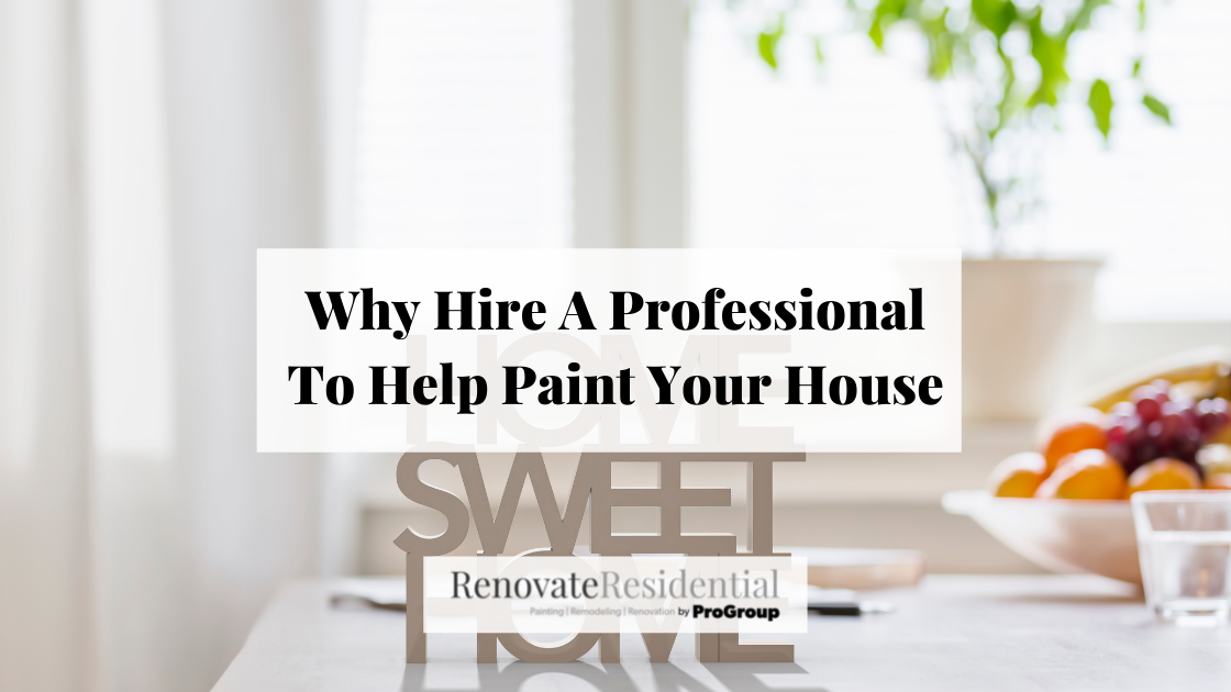 Why Hire A Professional To Help Paint Your House