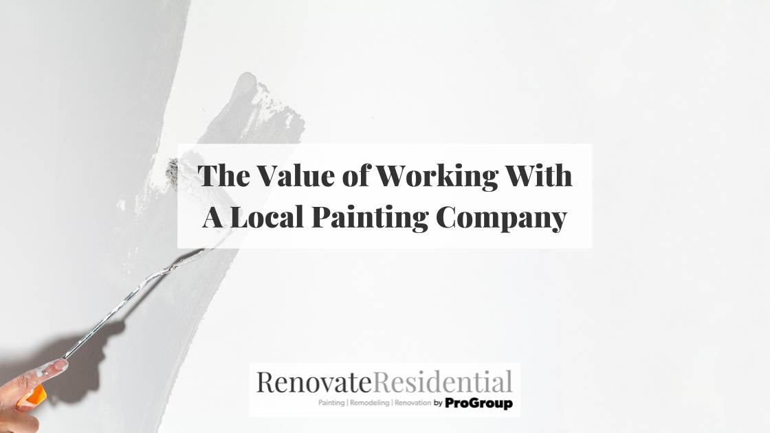 The Value of Working With A Local Painting Company