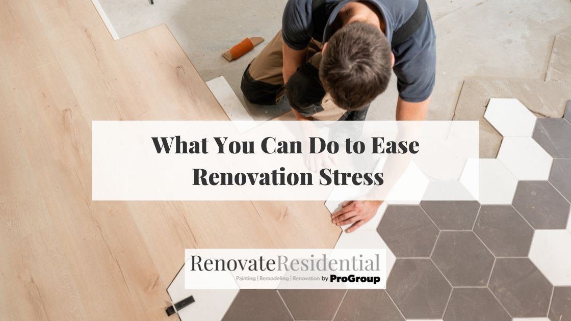 What You Can Do to Ease Renovation Stress